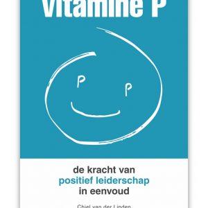 Vitamine P - De kracht van positief leiderschap in eenvoud. Door Chiel van der Linden en Bert van Dam